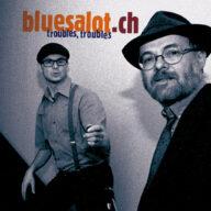 bluesalot.ch – Troubles Troubles